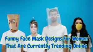 Funny Face Mask Designs For Women That Are Currently Trending Online