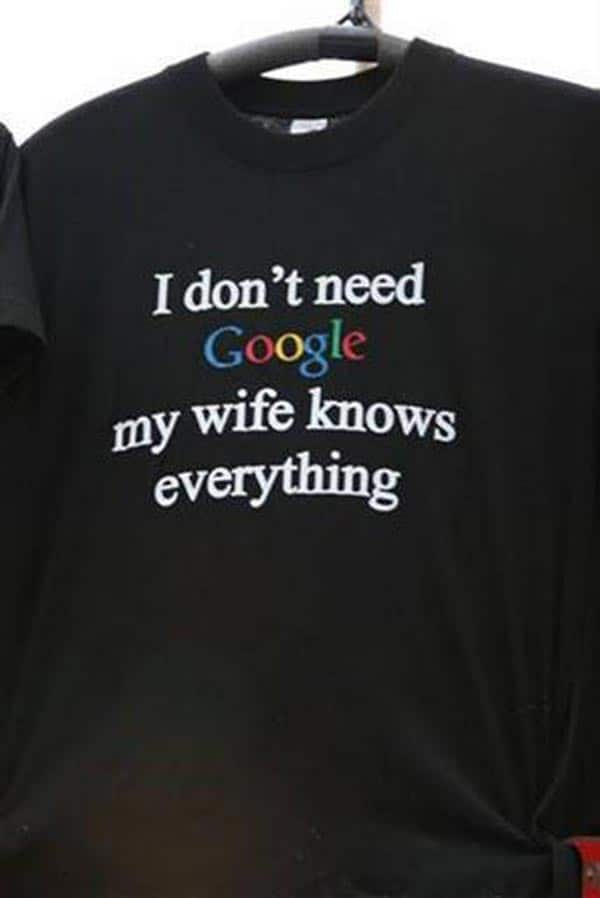 I Don't Need Google T-Shirt Design That Every Wife Like