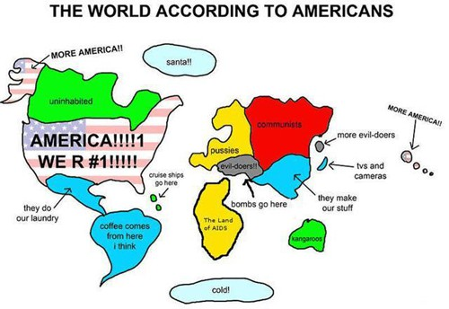 Here is the world map and this is the world according to Americans.